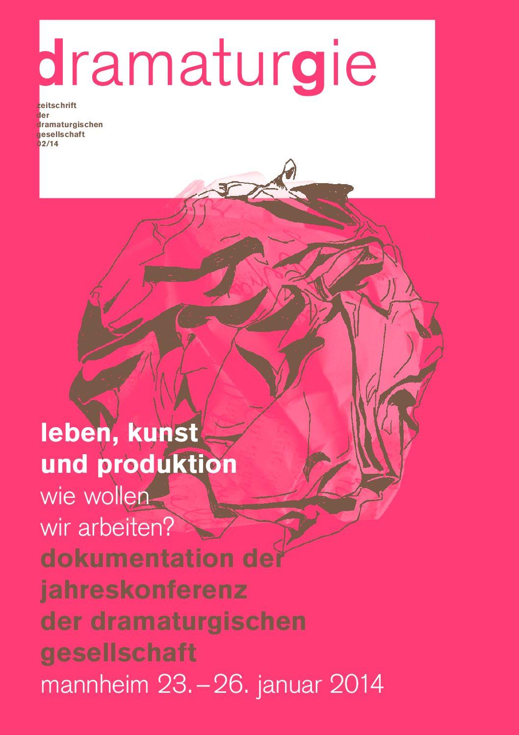 Thumbnail zum PDF: Dramaturgie 2014/2<br /> Leben, Kunst und Produktion: Wie wollen wir leben?<br />